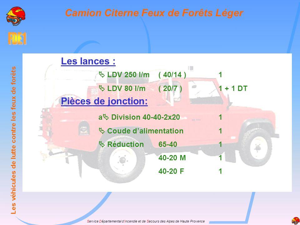 Service Départemental dIncendie et de Secours des Alpes de Haute Provence Les lances : LDV 250 l/m( 40/14 )1 LDV 80 l/m( 20/7 )1 + 1 DT Pièces de jonc