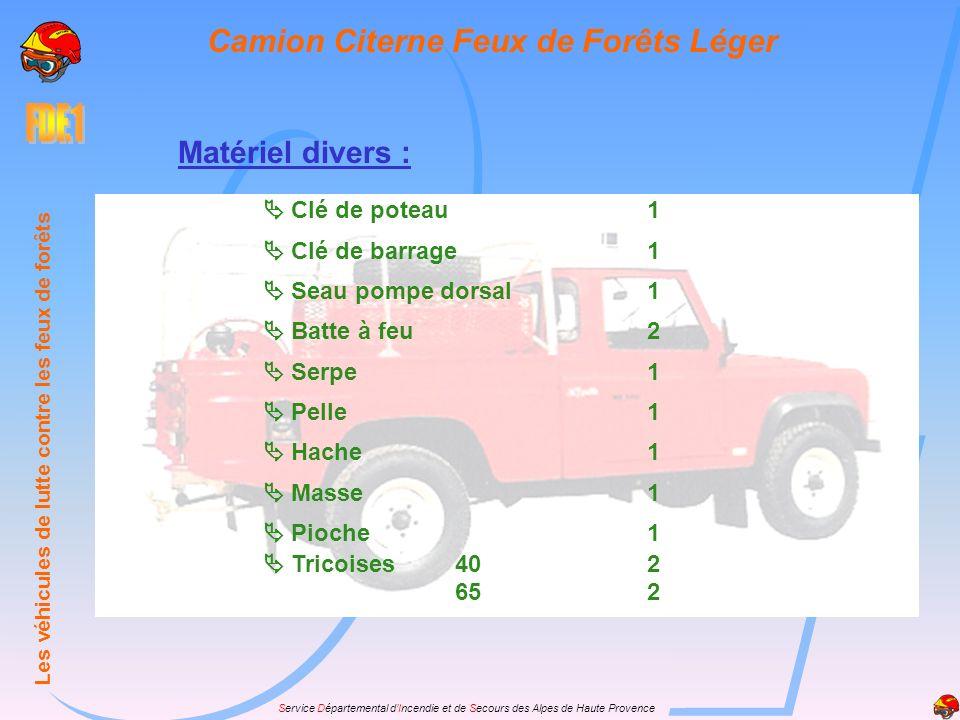 Service Départemental dIncendie et de Secours des Alpes de Haute Provence Les lances : LDV 1000 l/m( 65/25 )1 LDV 500 l/m( 65/18 )1 LDV 250 l/m( 40/14 )2 + 1 DT LDV 80 l/m( 20/7 )2 + 1 DT Pièces de jonction: Division65-65-2x401 65-2x401 40-40-2x202 Réduction100-651 65-401 40-20 M1 40-20 F1 Vanne darrêt DN 401 Coude dalimentation1 Collecteur à clapet 65-1001 Division sans robinet 100-100-1001 Les véhicules de lutte contre les feux de forêts Camion Citerne Feux de Forêts Super