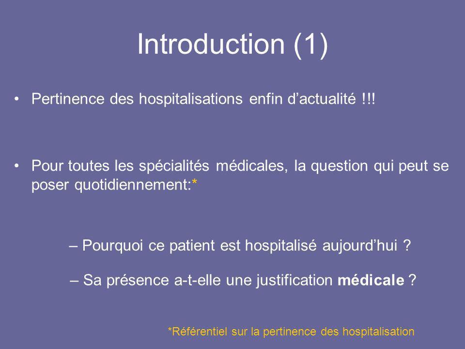Introduction (1) Pertinence des hospitalisations enfin dactualité !!! Pour toutes les spécialités médicales, la question qui peut se poser quotidienne