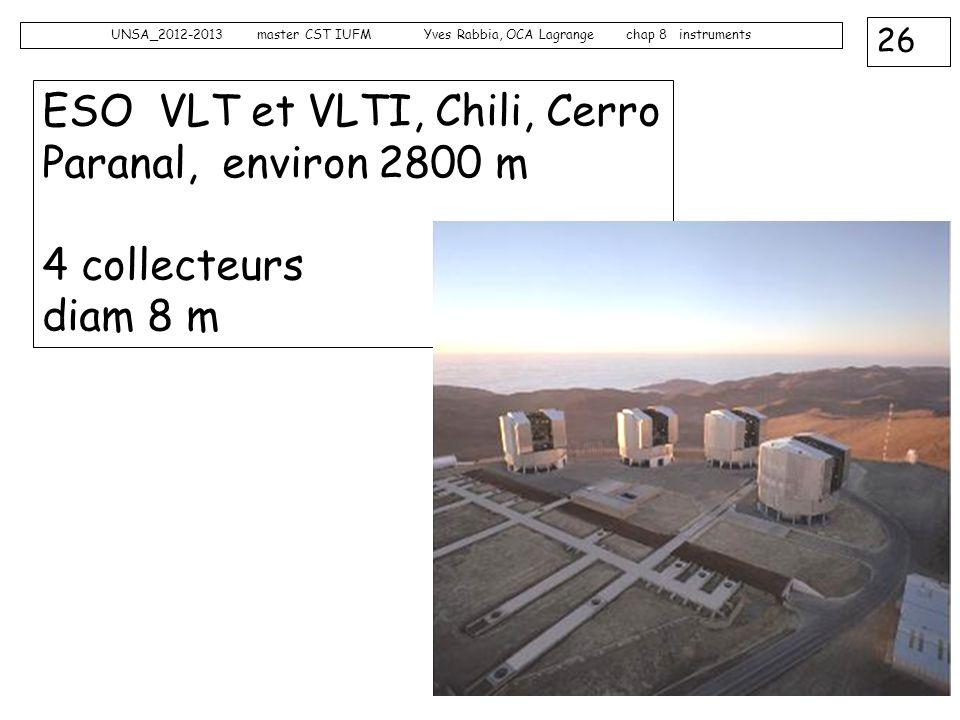 26 UNSA_2012-2013 master CST IUFM Yves Rabbia, OCA Lagrange chap 8 instruments ESO VLT et VLTI, Chili, Cerro Paranal, environ 2800 m 4 collecteurs dia