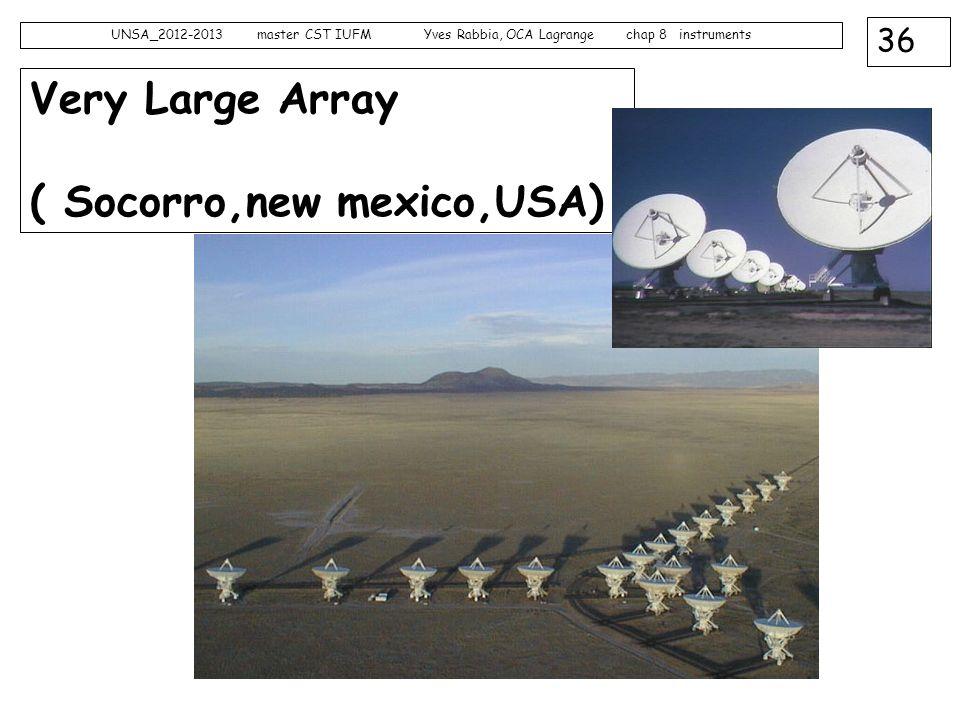 36 UNSA_2012-2013 master CST IUFM Yves Rabbia, OCA Lagrange chap 8 instruments Very Large Array ( Socorro,new mexico,USA)