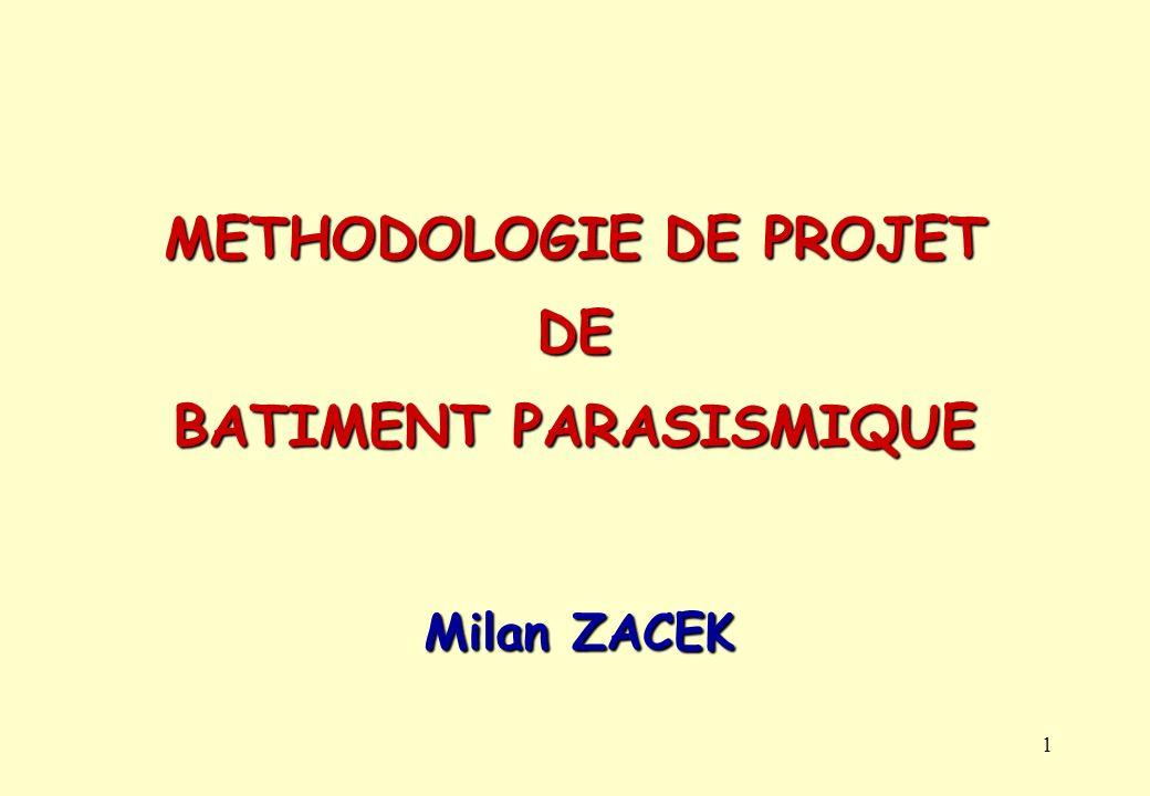 1 METHODOLOGIE DE PROJET DE BATIMENT PARASISMIQUE Milan ZACEK