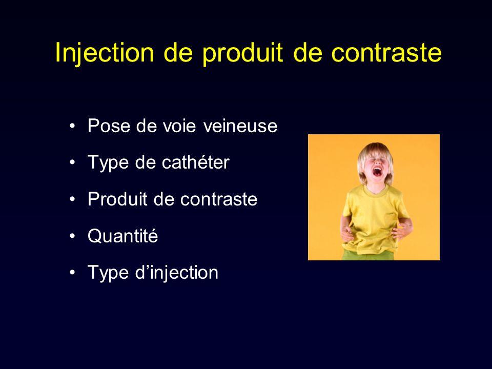 Injection de produit de contraste Pose de voie veineuse Type de cathéter Produit de contraste Quantité Type dinjection
