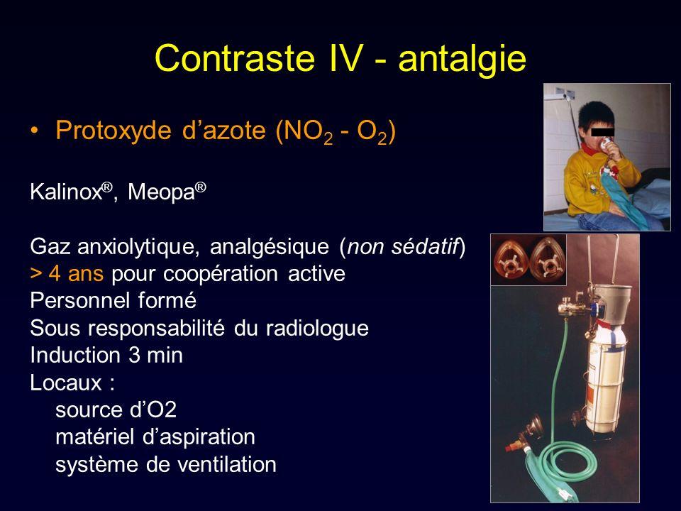 Contraste IV - antalgie Protoxyde dazote (NO 2 - O 2 ) Kalinox ®, Meopa ® Gaz anxiolytique, analgésique (non sédatif) > 4 ans pour coopération active