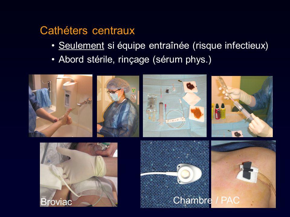 Cathéters centraux Seulement si équipe entraînée (risque infectieux) Abord stérile, rinçage (sérum phys.) Broviac Chambre / PAC
