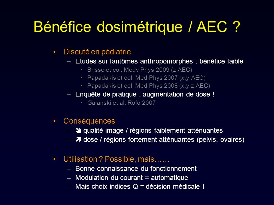 Bénéfice dosimétrique / AEC ? Discuté en pédiatrie –Etudes sur fantômes anthropomorphes : bénéfice faible Brisse et col. Medv Phys 2009 (z-AEC) Papada