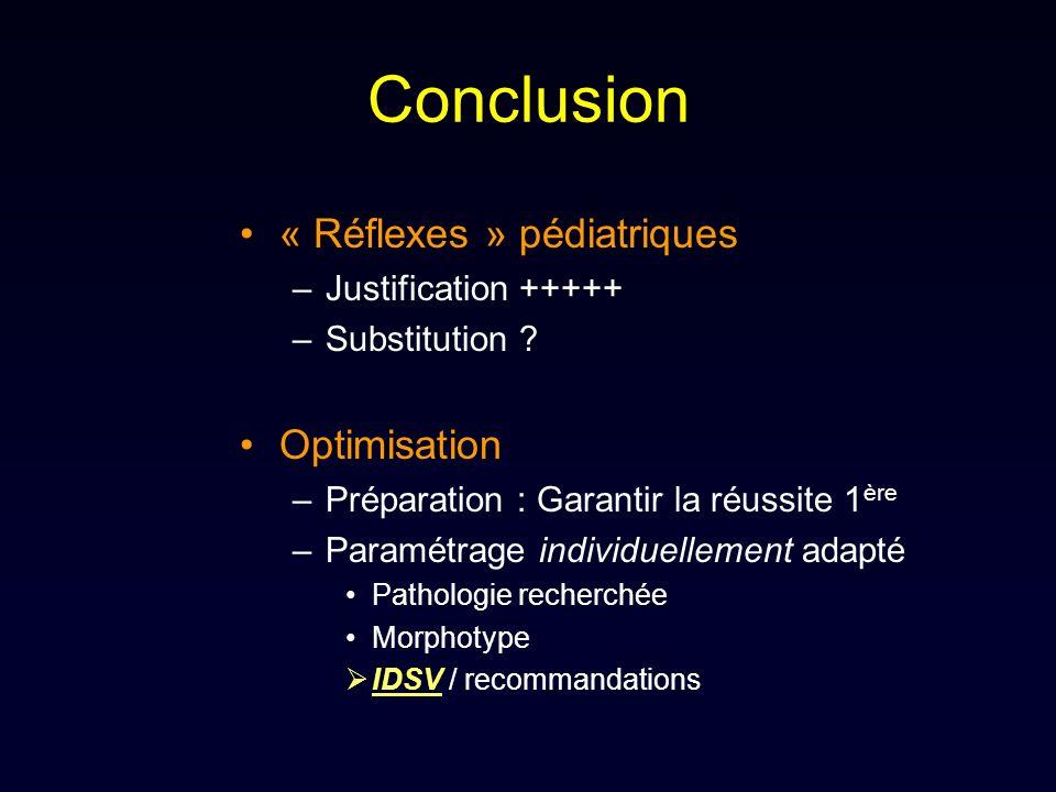 Conclusion « Réflexes » pédiatriques –Justification +++++ –Substitution ? Optimisation –Préparation : Garantir la réussite 1 ère –Paramétrage individu