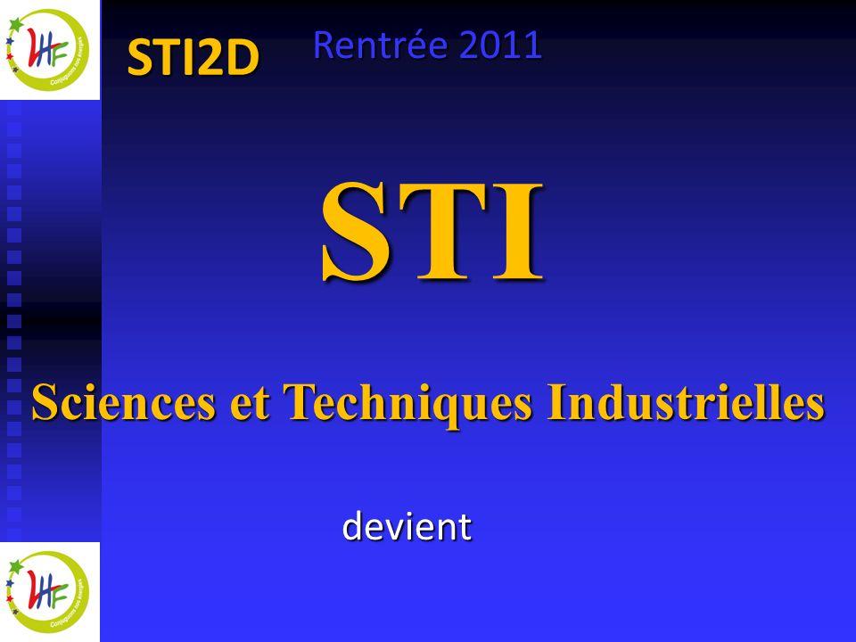 STI2D STI2D Sciences et Technologies de lIndustrie et du Développement Durable Rentrée 2011
