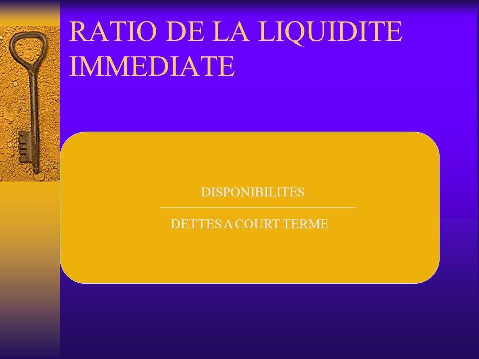 RATIO DE LA LIQUIDITE IMMEDIATE DISPONIBILITES DETTES A COURT TERME