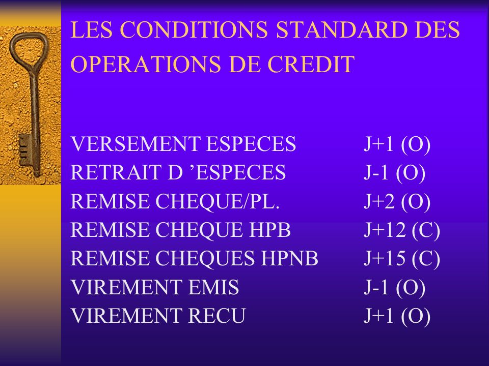 LES CONDITIONS STANDARD DES OPERATIONS DE CREDIT VERSEMENT ESPECESJ+1 (O) RETRAIT D ESPECESJ-1 (O) REMISE CHEQUE/PL.J+2 (O) REMISE CHEQUE HPBJ+12 (C)