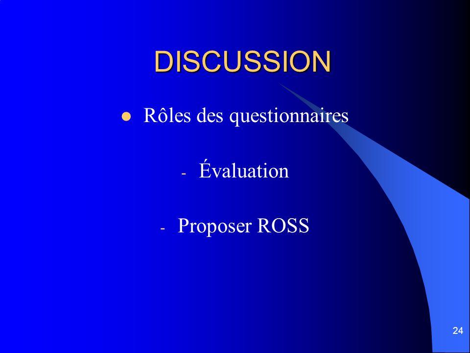 24 DISCUSSION Rôles des questionnaires - Évaluation - Proposer ROSS