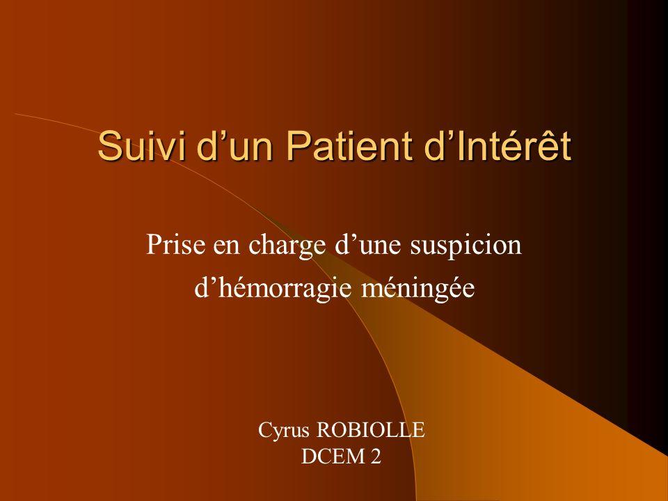 Suivi dun Patient dIntérêt Prise en charge dune suspicion dhémorragie méningée Cyrus ROBIOLLE DCEM 2