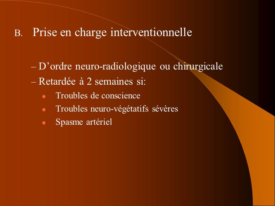 B. Prise en charge interventionnelle – Dordre neuro-radiologique ou chirurgicale – Retardée à 2 semaines si: Troubles de conscience Troubles neuro-vég