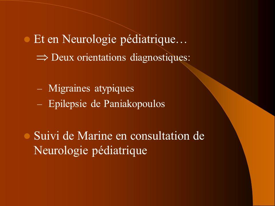 Et en Neurologie pédiatrique… Deux orientations diagnostiques: – Migraines atypiques – Epilepsie de Paniakopoulos Suivi de Marine en consultation de N