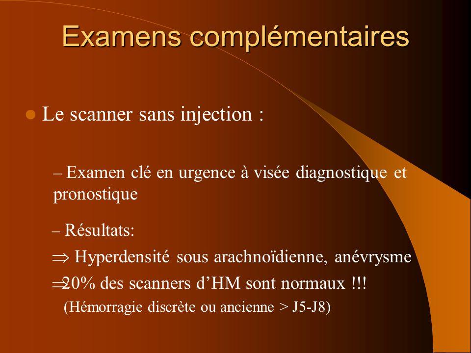 Le scanner sans injection : – Examen clé en urgence à visée diagnostique et pronostique Examens complémentaires – Résultats: Hyperdensité sous arachno