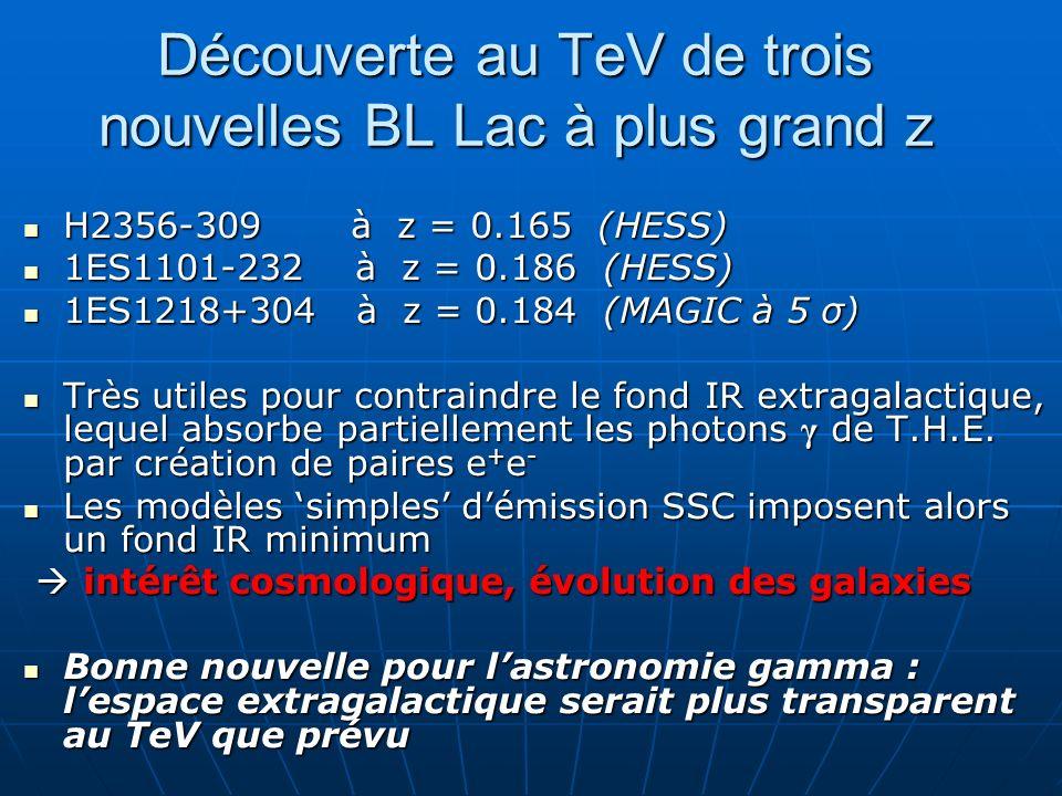 Découverte au TeV de trois nouvelles BL Lac à plus grand z H2356-309 à z = 0.165 (HESS) H2356-309 à z = 0.165 (HESS) 1ES1101-232 à z = 0.186 (HESS) 1E
