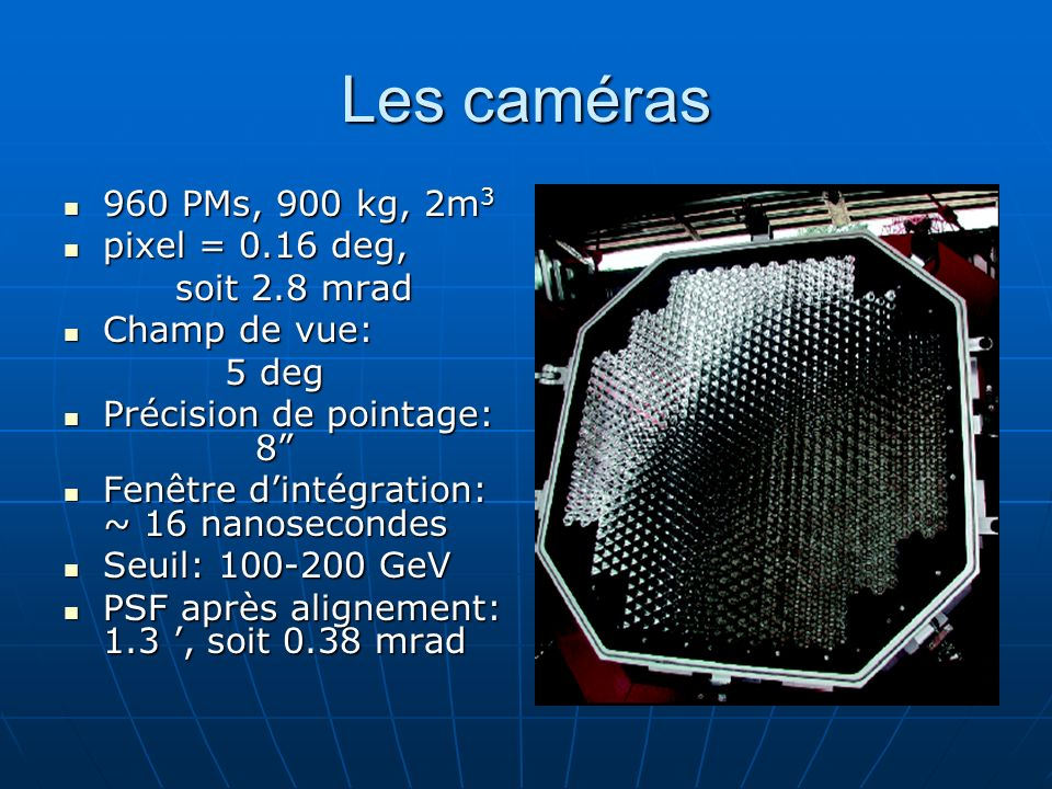 Les caméras 960 PMs, 900 kg, 2m 3 960 PMs, 900 kg, 2m 3 pixel = 0.16 deg, pixel = 0.16 deg, soit 2.8 mrad soit 2.8 mrad Champ de vue: Champ de vue: 5