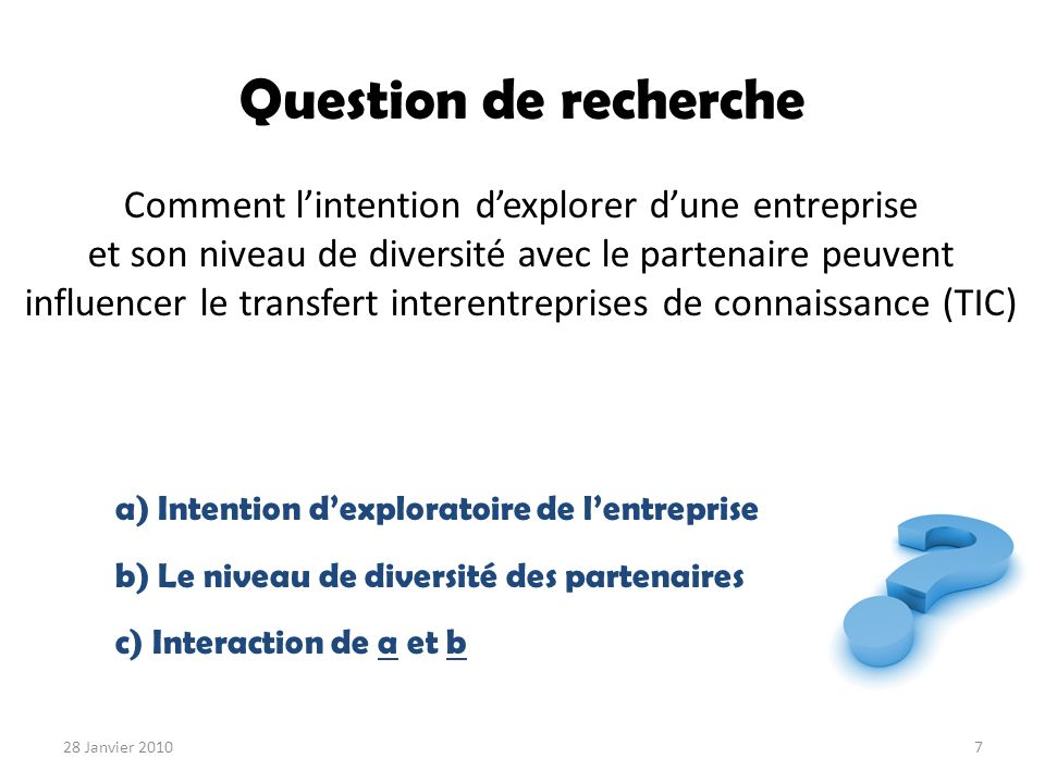 Question de recherche a) Intention dexploratoire de lentreprise b) Le niveau de diversité des partenaires c) Interaction de a et b Comment lintention