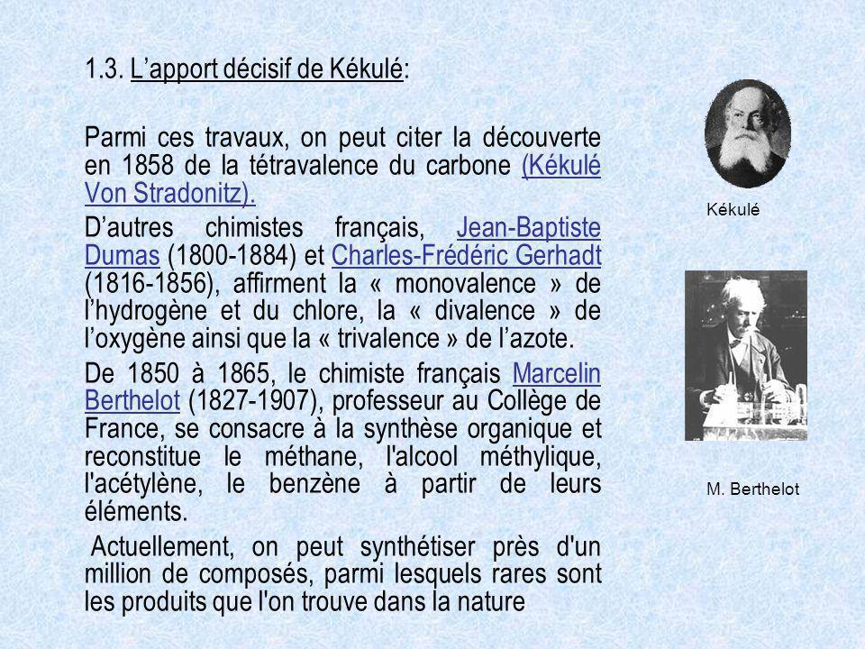 1.3. Lapport décisif de Kékulé: Parmi ces travaux, on peut citer la découverte en 1858 de la tétravalence du carbone (Kékulé Von Stradonitz). Dautres