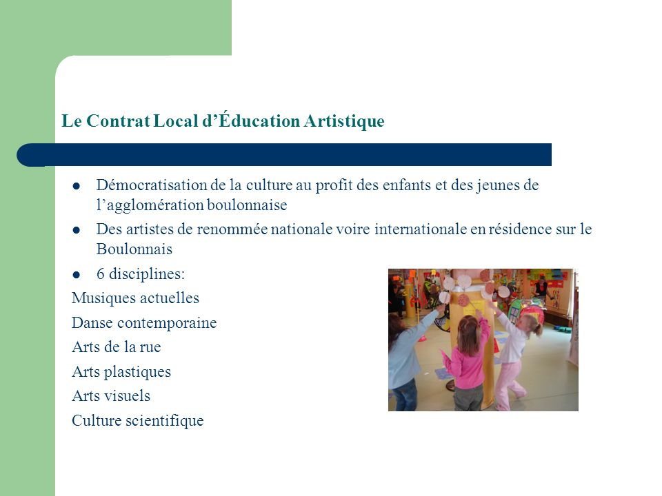 Le Contrat Local dÉducation Artistique Démocratisation de la culture au profit des enfants et des jeunes de lagglomération boulonnaise Des artistes de