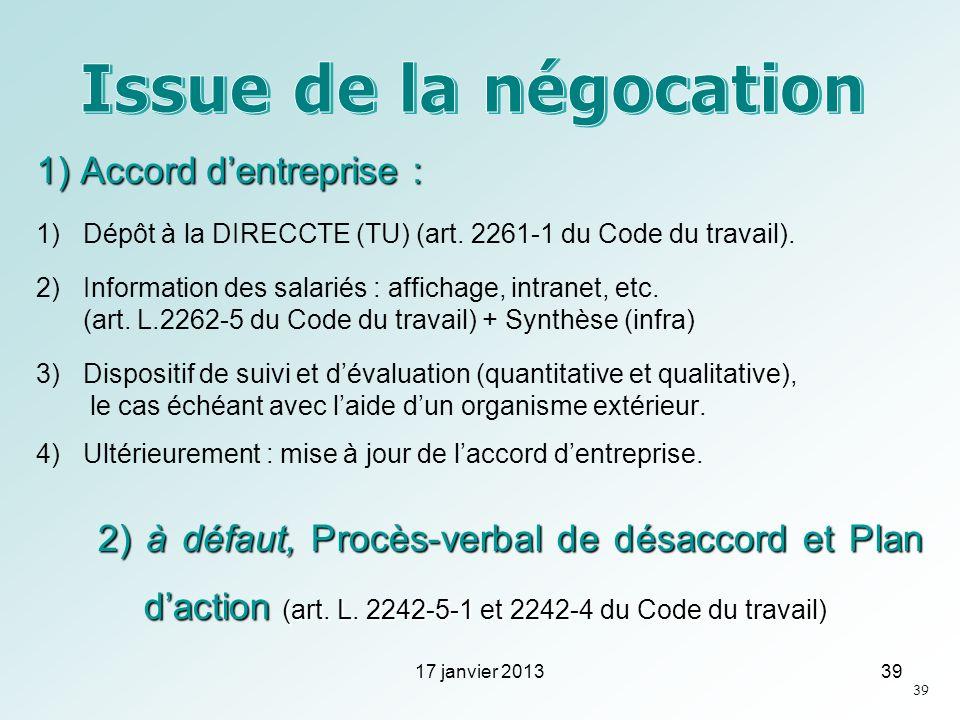 1) Accord dentreprise : 1)Dépôt à la DIRECCTE (TU) (art. 2261-1 du Code du travail). 2)Information des salariés : affichage, intranet, etc. (art. L.22