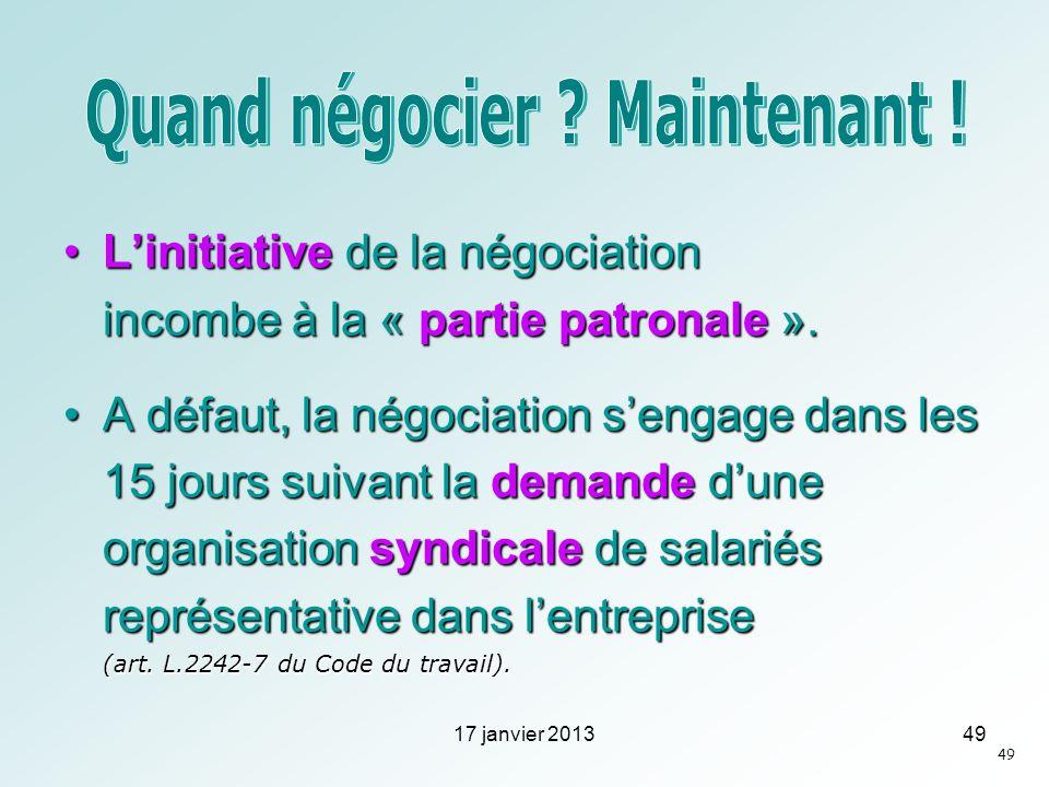 Linitiative de la négociation incombe à la « partie patronale ».Linitiative de la négociation incombe à la « partie patronale ». A défaut, la négociat