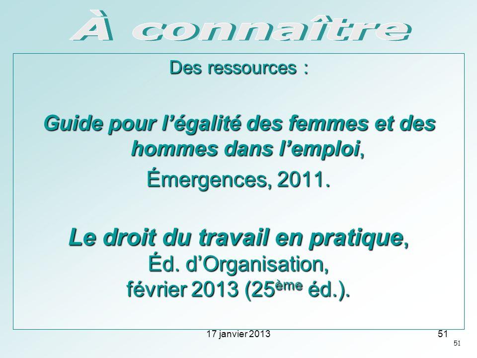 Des ressources : Guide pour légalité des femmes et des hommes dans lemploi, Émergences, 2011. Le droit du travail en pratique, Éd. dOrganisation, févr