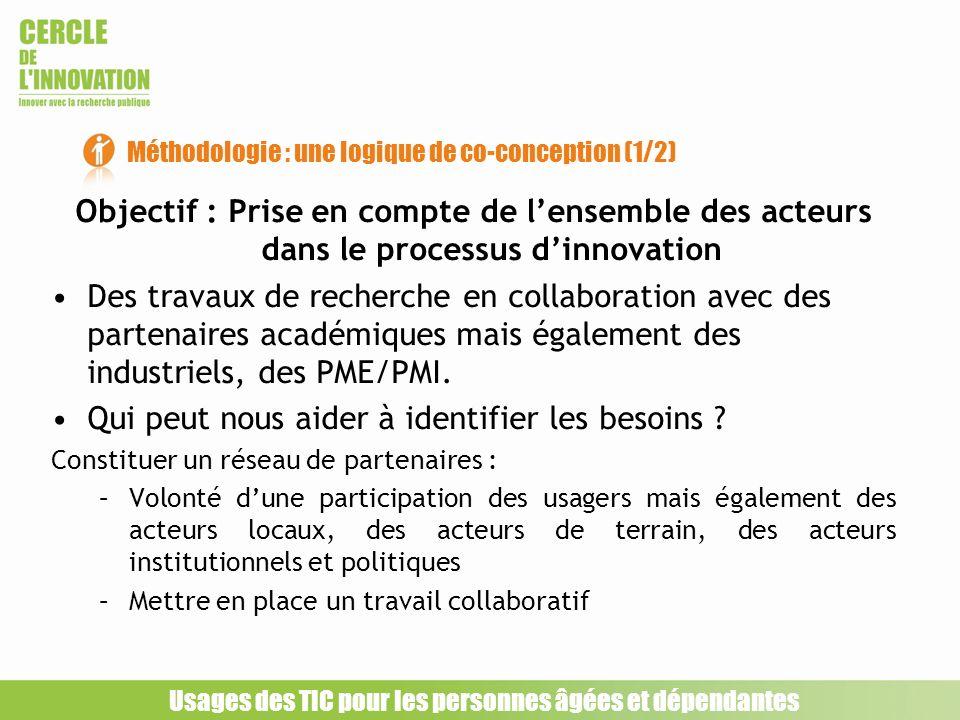 Objectif : Prise en compte de lensemble des acteurs dans le processus dinnovation Des travaux de recherche en collaboration avec des partenaires acadé