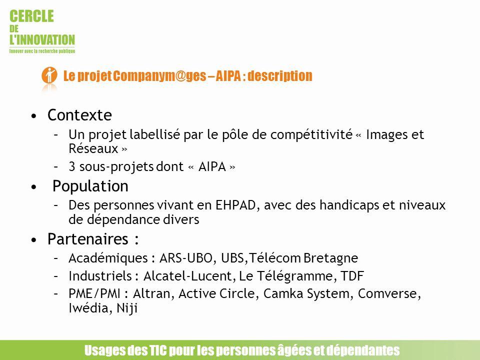 Contexte –Un projet labellisé par le pôle de compétitivité « Images et Réseaux » –3 sous-projets dont « AIPA » Population –Des personnes vivant en EHP
