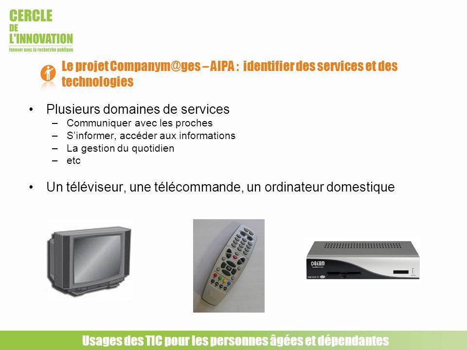 Plusieurs domaines de services –Communiquer avec les proches –Sinformer, accéder aux informations –La gestion du quotidien –etc Un téléviseur, une tél
