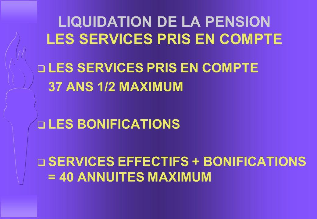 LIQUIDATION DE LA PENSION q LES SERVICES PRIS EN COMPTE q LES BONIFICATIONS