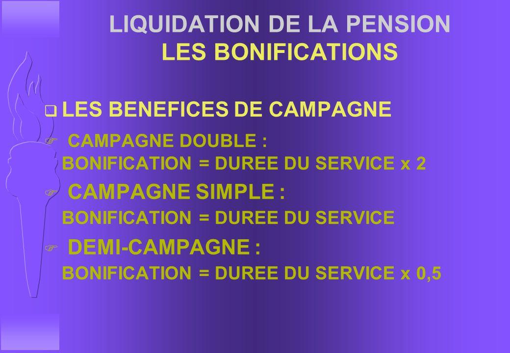 LIQUIDATION DE LA PENSION LES SERVICES PRIS EN COMPTE q LES SERVICES PRIS EN COMPTE 37 ANS 1/2 MAXIMUM q LES BONIFICATIONS q SERVICES EFFECTIFS + BONI