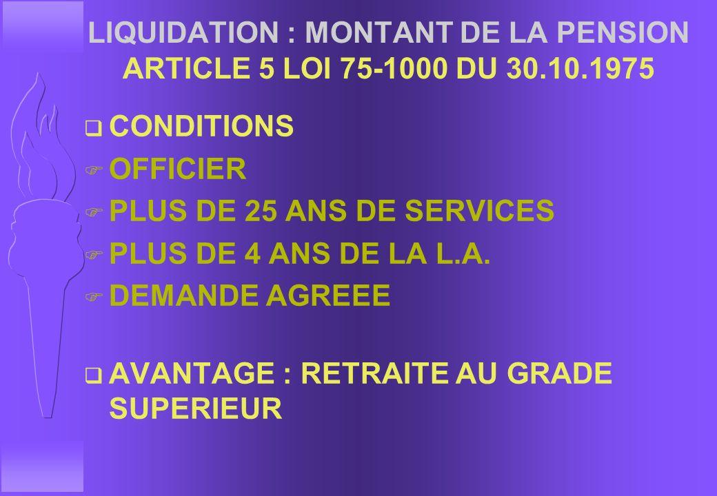 LIQUIDATION : MONTANT DE LA PENSION q ANNUITES LIQUIDABLES F SERVICES PRIS EN COMPTE = 37,5 ANS MAXI F SERVICES EFFECTIFS + BONIFICATIONS = 40 ANS MAX