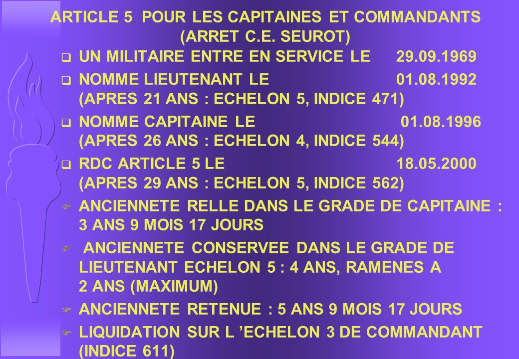 LIQUIDATION : MONTANT DE LA PENSION ARTICLE 5 LOI 75-1000 DU 30.10.1975 q MODE DE CALCUL F ON PREND L ANCIENNETE DE GRADE DETENU PAR LE MILITAIRE F ON