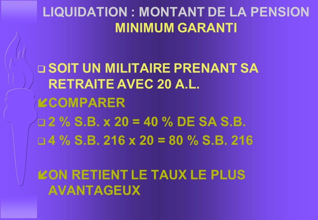 LIQUIDATION : MONTANT DE LA PENSION MINIMUM GARANTI q 25 ANS DE SERVICES OU PLUS íP.P.D. NE PEUT ETRE INFERIEURE A S.B. INDICE 216 q MOINS DE 25 ANS D