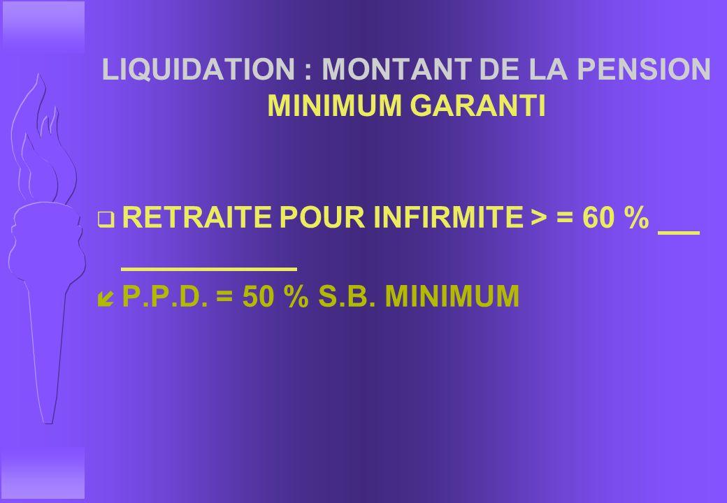 LIQUIDATION : MONTANT DE LA PENSION MINIMUM GARANTI q SOIT UN MILITAIRE PRENANT SA RETRAITE AVEC 20 A.L. íCOMPARER q 2 % S.B. x 20 = 40 % DE SA S.B. q