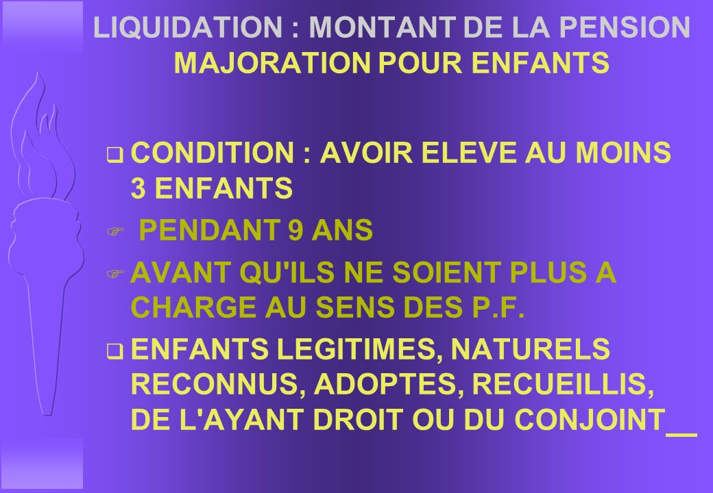 LIQUIDATION : MONTANT DE LA PENSION MINIMUM GARANTI q RETRAITE POUR INFIRMITE > = 60 % í P.P.D. = 50 % S.B. MINIMUM