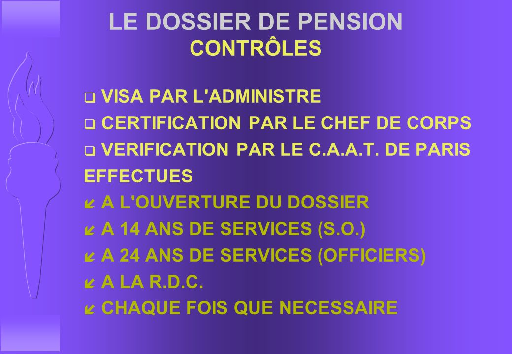 LE DOSSIER DE PENSION OUVERTURE q OFFICIERS F A LA NOMINATION AU PREMIER GRADE D'OFFICIER q SOUS-OFFICIERS DE CARRIERE F A L'ADMISSION S.O.C. q MILITA