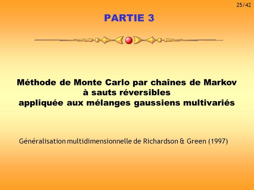 PARTIE 3 Méthode de Monte Carlo par chaînes de Markov à sauts réversibles appliquée aux mélanges gaussiens multivariés Généralisation multidimensionne