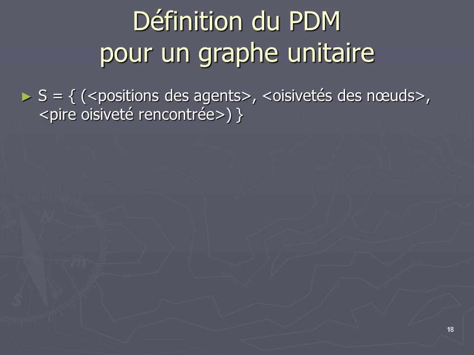 18 Définition du PDM pour un graphe unitaire S = { (,, ) } S = { (,, ) }