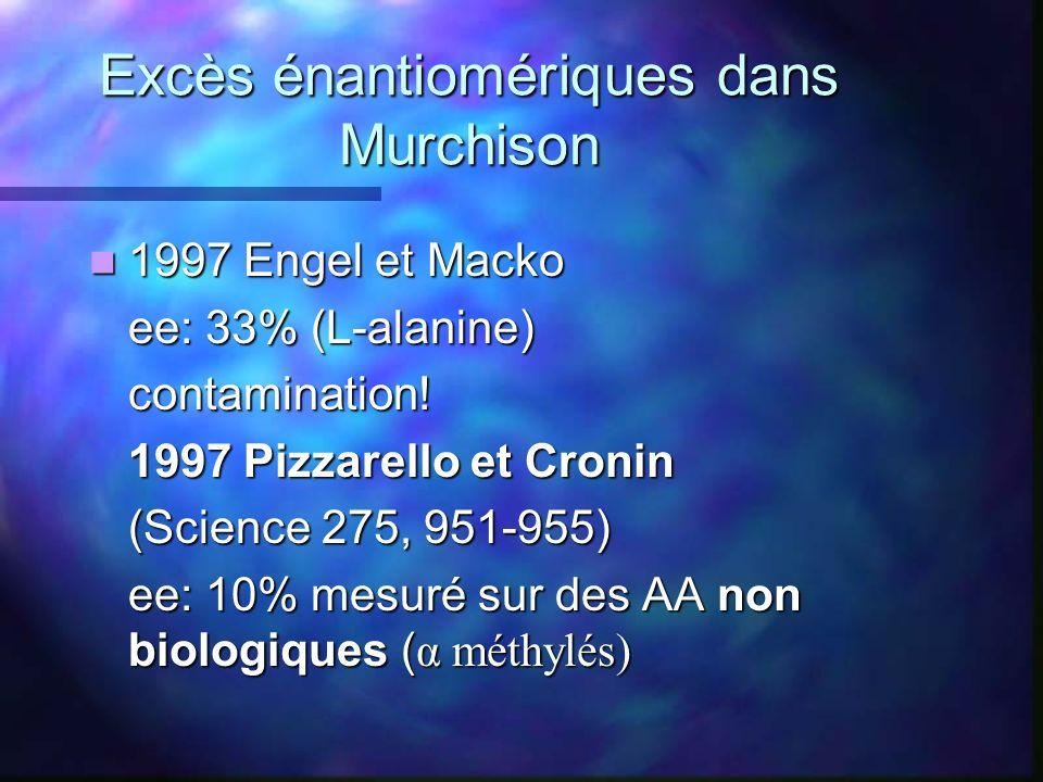 Excès énantiomériques dans Murchison 1997 Engel et Macko 1997 Engel et Macko ee: 33% (L-alanine) contamination! 1997 Pizzarello et Cronin (Science 275