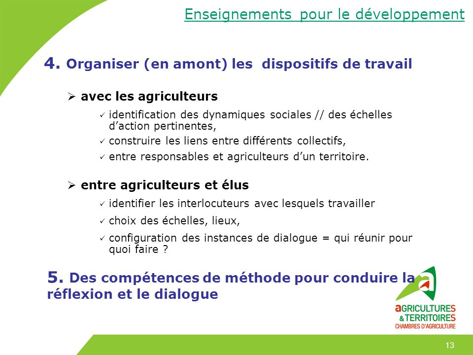13 4. Organiser (en amont) les dispositifs de travail avec les agriculteurs identification des dynamiques sociales // des échelles daction pertinentes