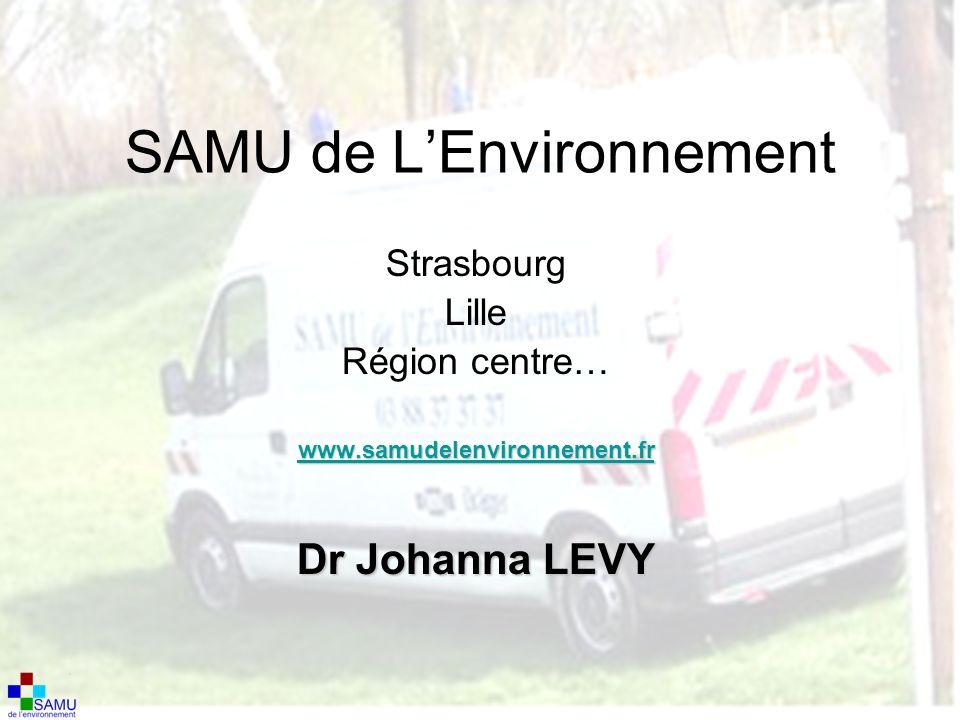 SAMU de LEnvironnement Strasbourg Lille Région centre… www.samudelenvironnement.fr Dr Johanna LEVY