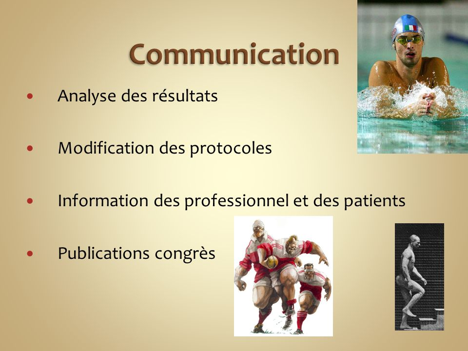 Analyse des résultats Modification des protocoles Information des professionnel et des patients Publications congrès