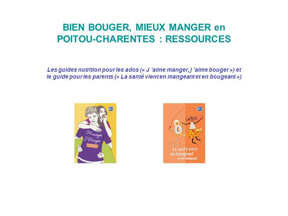 BIEN BOUGER, MIEUX MANGER en POITOU-CHARENTES : RESSOURCES Les guides nutrition pour les ados (« J aime manger, j aime bouger ») et le guide pour les