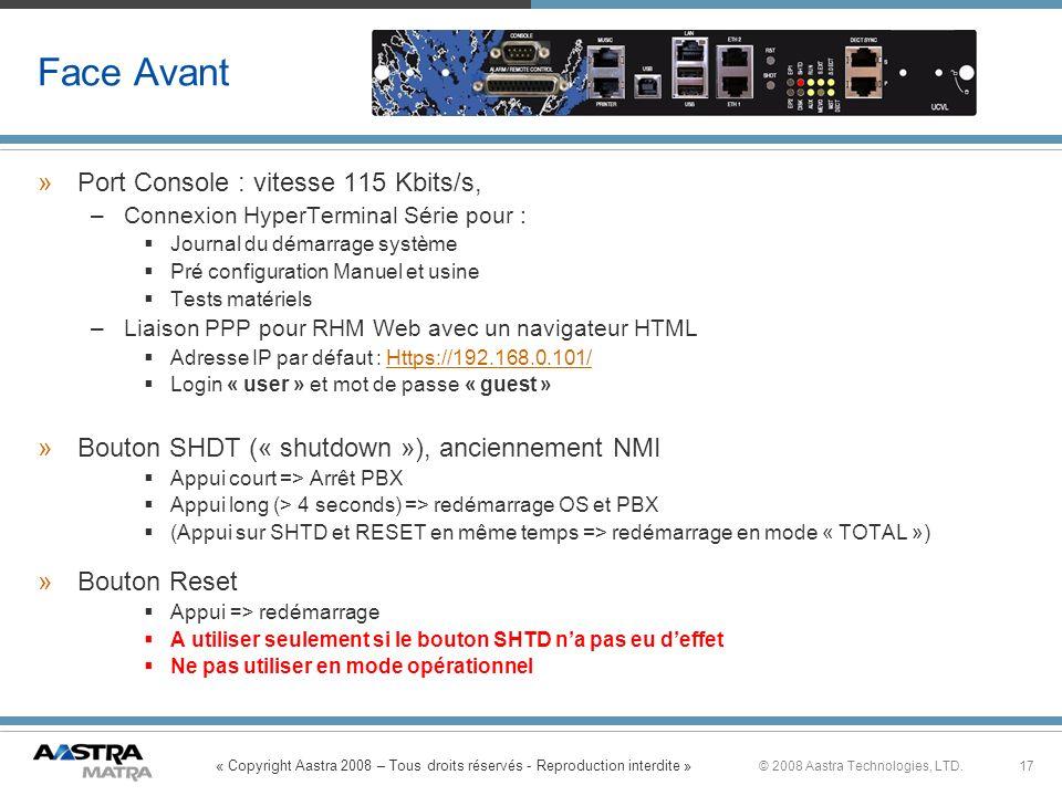 « Copyright Aastra 2008 – Tous droits réservés - Reproduction interdite » 17© 2008 Aastra Technologies, LTD. Face Avant »Port Console : vitesse 115 Kb