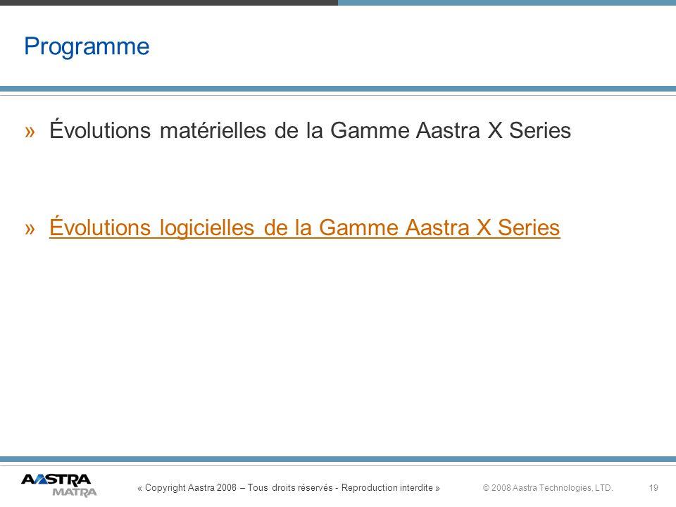 « Copyright Aastra 2008 – Tous droits réservés - Reproduction interdite » 19© 2008 Aastra Technologies, LTD. Programme »Évolutions matérielles de la G