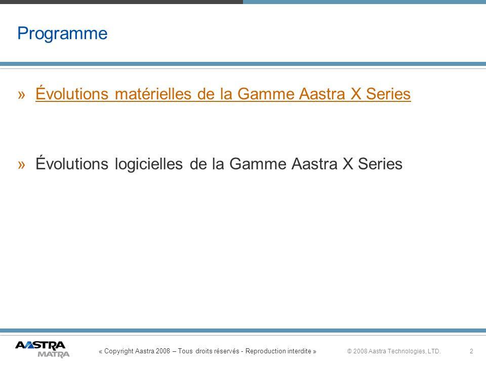 « Copyright Aastra 2008 – Tous droits réservés - Reproduction interdite » 2© 2008 Aastra Technologies, LTD. Programme »Évolutions matérielles de la Ga