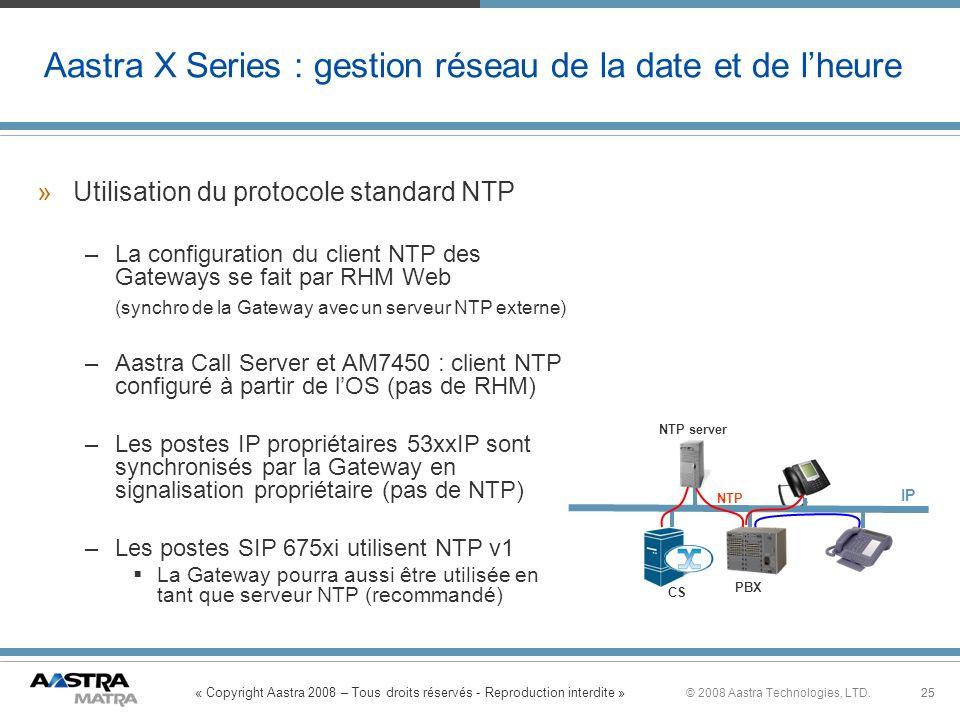 « Copyright Aastra 2008 – Tous droits réservés - Reproduction interdite » 25© 2008 Aastra Technologies, LTD.25 Aastra X Series : gestion réseau de la