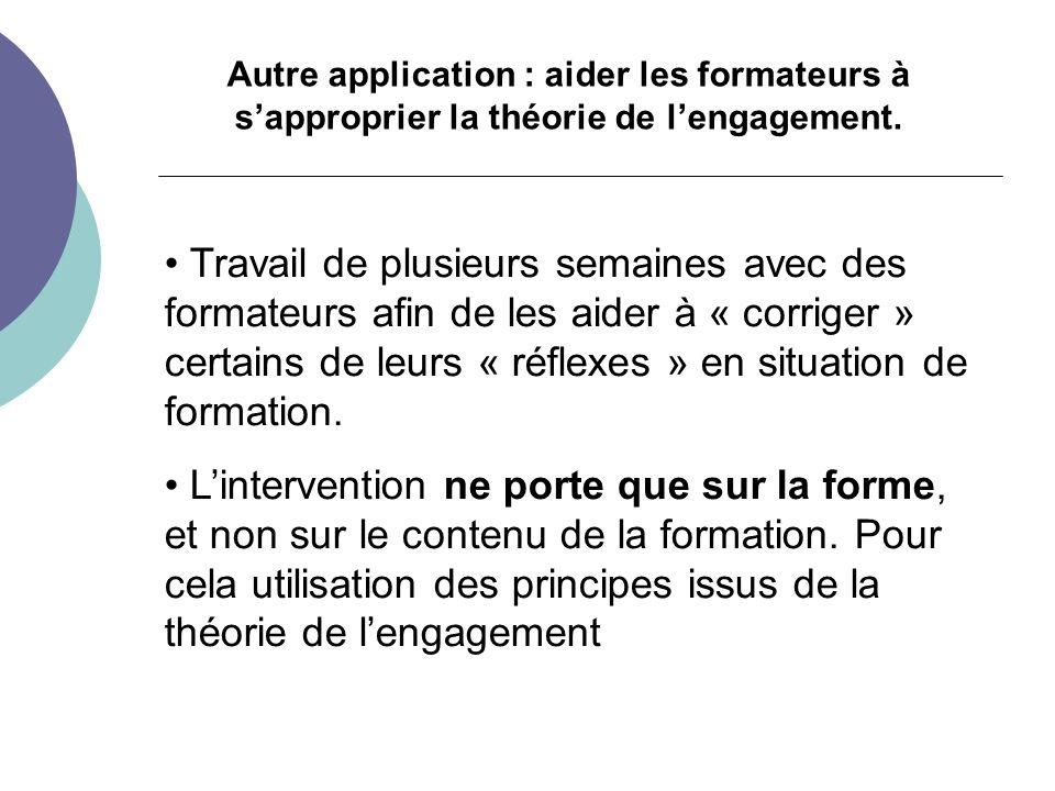 Autre application : aider les formateurs à sapproprier la théorie de lengagement.